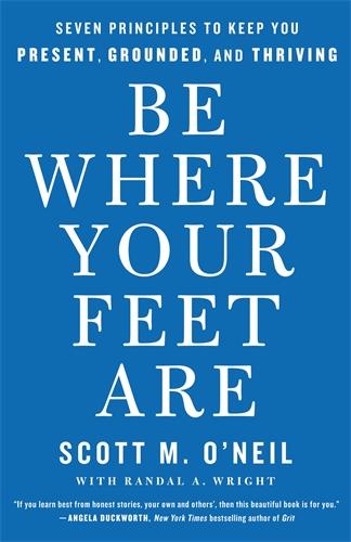Scott O'Neil: Be Where Your Feet Are
