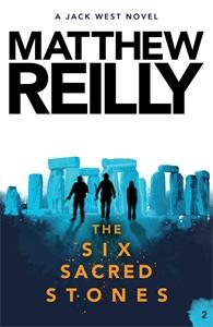 Matthew Reilly: The Six Sacred Stones: A Jack West Jr Novel 2