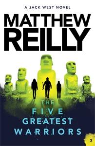 Matthew Reilly: The Five Greatest Warriors: A Jack West Jr Novel 3
