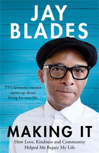 Jay Blades: Making It: How Love, Kindness and Community Helped Me Repair My Life