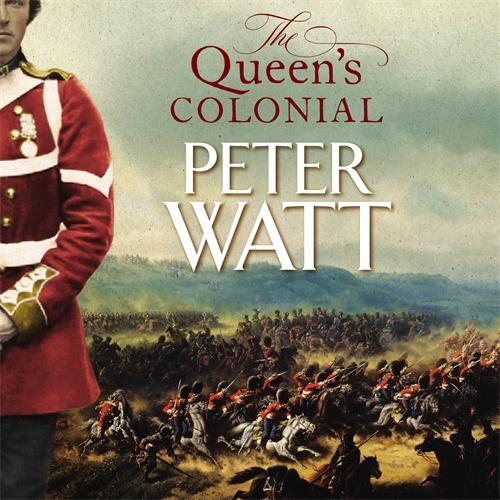 Peter Watt: The Queen's Colonial: Colonial Series Book 1