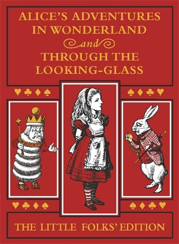 Lewis Carroll: Alice's Adventures in Wonderland and Through the Looking-Glass: The Little Folks Edition