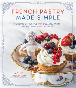 Molly Wilkinson: French Pastry Made Simple
