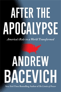 Andrew Bacevich: After the Apocalypse