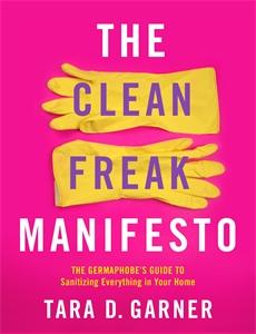 Tara D. Garner: The Clean Freak Manifesto