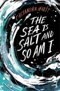 Cassandra Hartt: The Sea Is Salt and So Am I