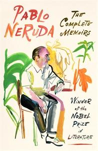 Pablo Neruda: The Complete Memoirs