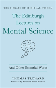 Thomas Troward: The Edinburgh Lectures on Mental Science: And Other Essential Works