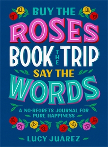Lucy Juárez: Buy the Roses, Book the Trip, Say the Words
