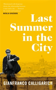 Gianfranco Calligarich: Last Summer in the City
