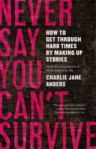 Charlie Jane Anders: Never Say You Can't Survive