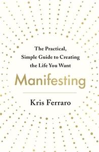 Kris Ferraro: Manifesting