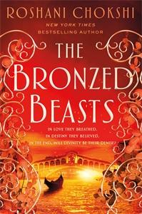 Roshani Chokshi: The Bronzed Beasts