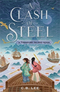 C.B. Lee: A Clash of Steel: A Treasure Island Remix