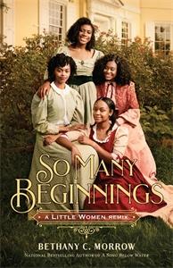 Bethany C. Morrow: So Many Beginnings: A Little Women Remix