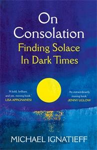 Michael Ignatieff: On Consolation