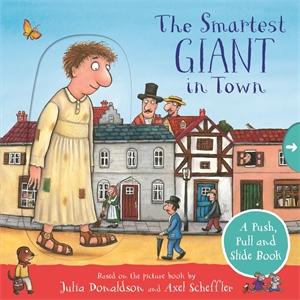 Julia Donaldson: The Smartest Giant in Town: A Push, Pull and Slide Book