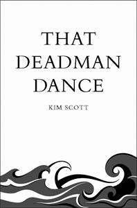 Kim Scott - That Deadman Dance: Picador 40th Anniversary Edition