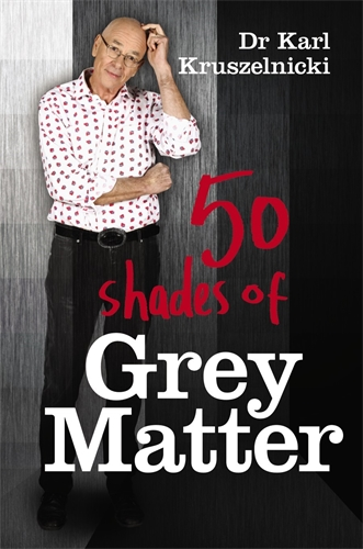 50 Shades of Grey Matter - Dr Karl Kruszelnicki