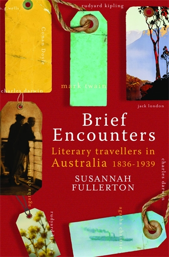 Brief Encounters: Literary Travellers in Australia 1836-1939 - Susannah Fullerton