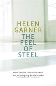 Helen Garner - The Feel of Steel