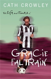 Cath Crowley - The Life and Times of Gracie Faltrain