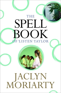 Jaclyn Moriarty - The Spell Book of Listen Taylor