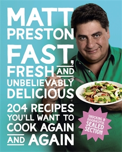 Matt Preston - Fast, Fresh and Unbelievably Delicious