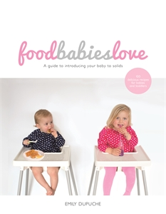 Food Babies Love - Emily Dupuche