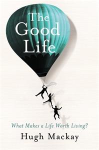 Hugh Mackay - The Good Life