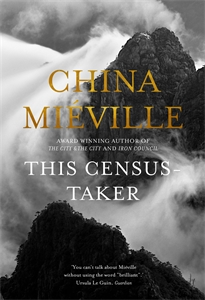 China Mieville - This Census-Taker