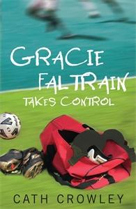 Cath Crowley - Gracie Faltrain Takes Control