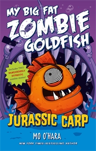 Jurassic Carp: My Big Fat Zombie Goldfish (Ages 7-10)