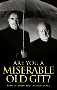 Are You a Miserable Old Git? by Andrew John, Stephen Blake
