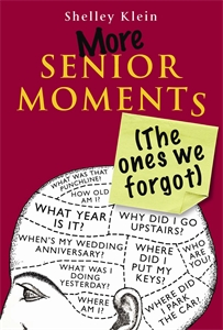 More Senior Moments (The Ones We Forgot) by Shelley Klein