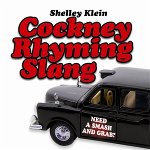 Cockney Rhyming Slang by Shelley Klein