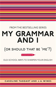 My Grammar and I (Or Should That Be