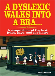 A Dyslexic Walks Into a Bra by Nick Harris