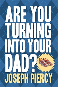 Are You Turning Into Your Dad? by Joseph Piercy