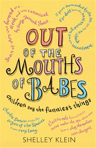 Out of the Mouths of Babes... by Shelley Klein
