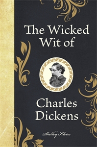 The Wicked Wit of Charles Dickens by Shelley Klein