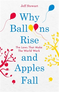 Why Balloons Rise and Apples Fall by Jeff Stewart