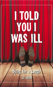 I Told You I Was Ill by Liz Evers