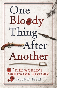 One Bloody Thing After Another by Jacob F. Field