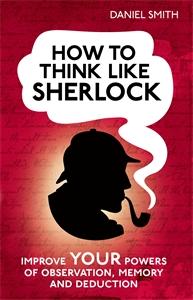 How to think like Sherlock by Daniel Smith