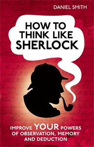 How to Think Like Sherlock by Daniel Smith