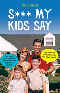 S*** My Kids Say by Nick Harris