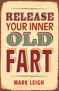 Release Your Inner Old Fart by Mark Leigh