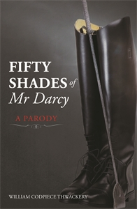 Fifty Shades of Mr Darcy by William Codpiece Thwackery