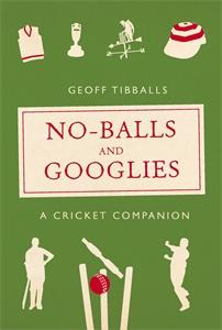 No-Balls and Googlies by Geoff Tibballs